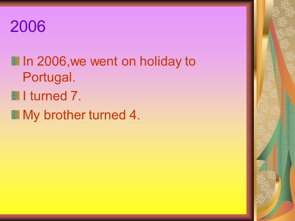 2006 In 2006,we went on holiday to Portugal. I turned 7. My brother turned 4.