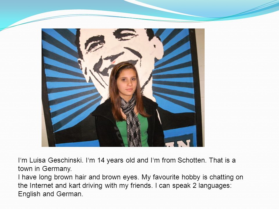 I'm Luisa Geschinski. I'm 14 years old and I'm from Schotten.