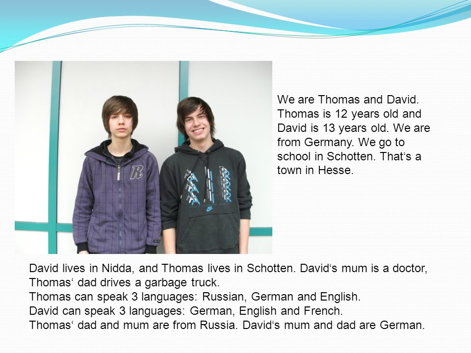 David lives in Nidda, and Thomas lives in Schotten.