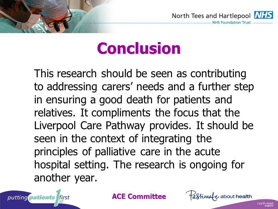 ACE Committee Conclusion This research should be seen as contributing to addressing carers' needs and a further step in ensuring a good death for patients and relatives.