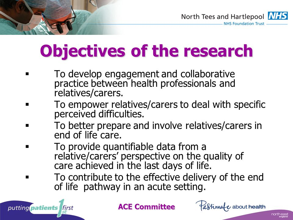 ACE Committee Objectives of the research  To develop engagement and collaborative practice between health professionals and relatives/carers.