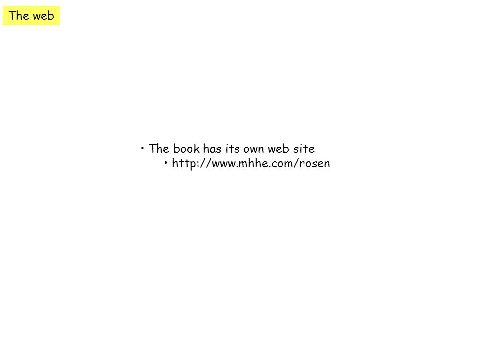 The web The book has its own web site http://www.mhhe.com/rosen