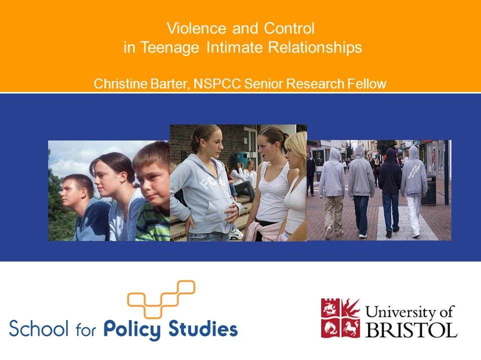 Violence and Control in Teenage Intimate Relationships Christine Barter, NSPCC Senior Research Fellow