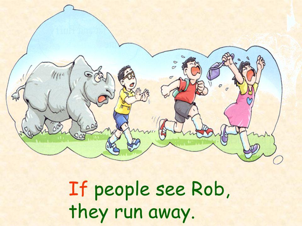 If people see Rob, they run away.