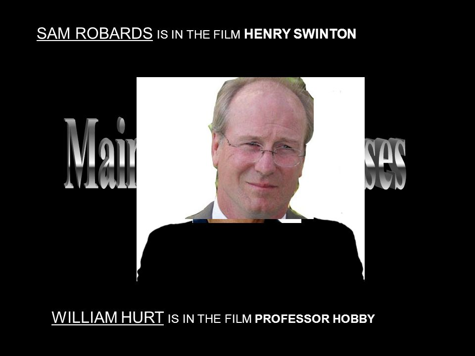 SAM ROBARDS IS IN THE FILM HENRY SWINTON WILLIAM HURT IS IN THE FILM PROFESSOR HOBBY
