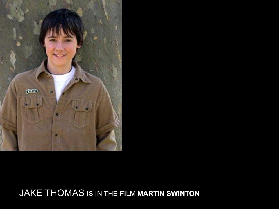 JAKE THOMAS IS IN THE FILM MARTIN SWINTON