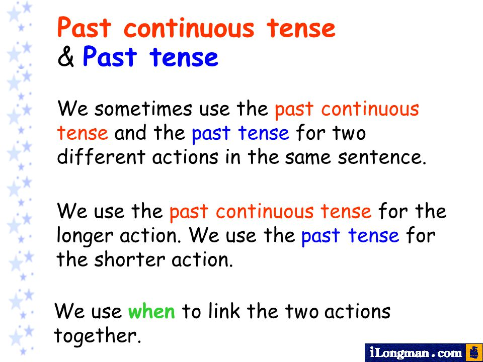 We sometimes use the past continuous tense and the past tense for two different actions in the same sentence. Past continuous tense & Past tense We us
