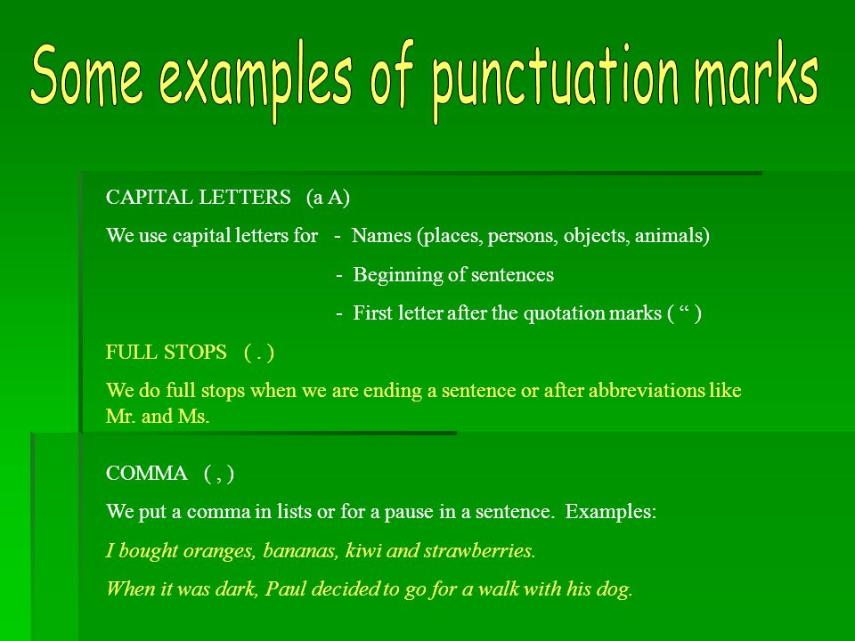 CAPITAL LETTERS (a A) We use capital letters for - Names (places, persons, objects, animals) - Beginning of sentences - First letter after the quotation marks ( ) FULL STOPS (.