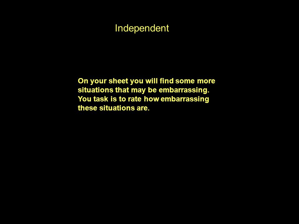 Independent On your sheet you will find some more situations that may be embarrassing.