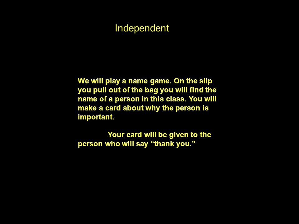 Independent We will play a name game.