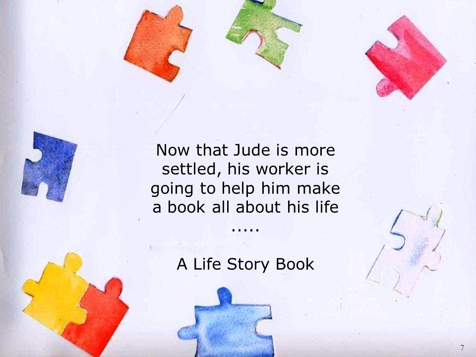 Now that Jude is more settled, his worker is going to help him make a book all about his life..... A Life Story Book 7