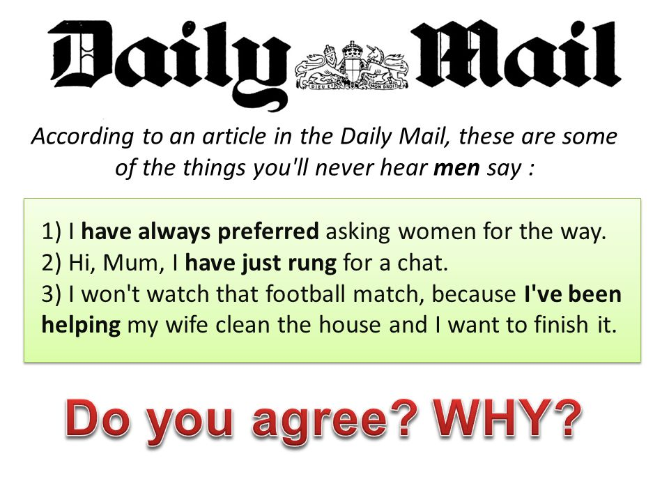 According to an article in the Daily Mail, these are some of the things you ll never hear men say : 1) I have always preferred asking women for the way.