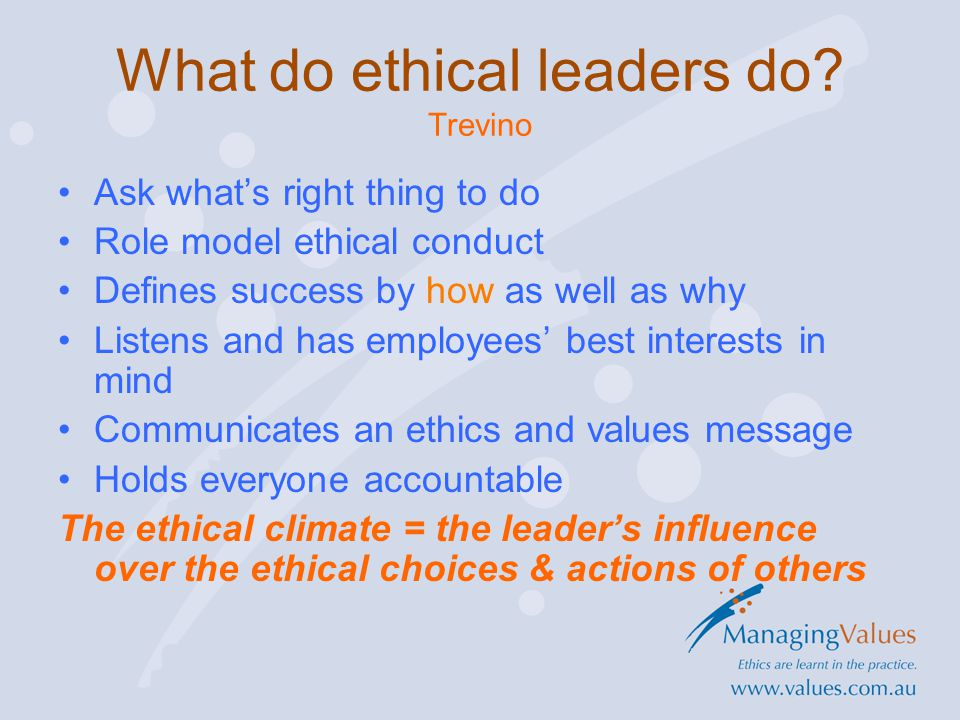 What do ethical leaders do.