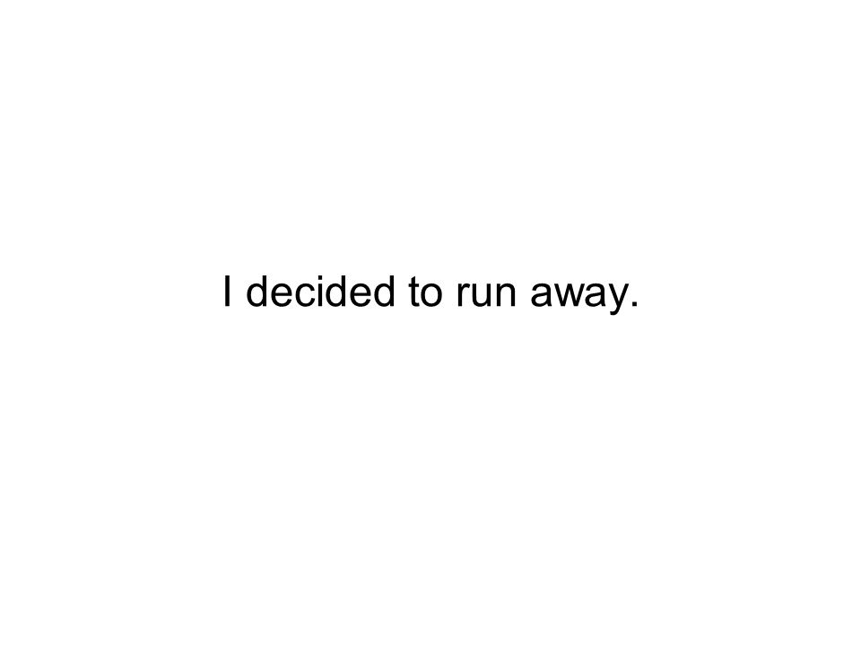 I decided to run away.