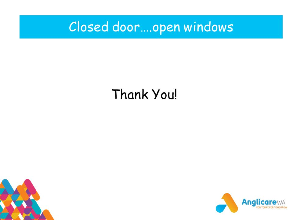 Closed door….open windows Thank You!