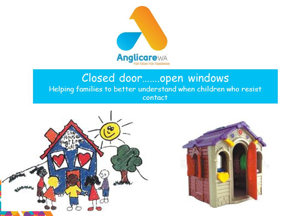 Closed door…….open windows Helping families to better understand when children who resist contact