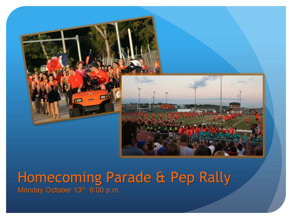 Homecoming Parade & Pep Rally Monday October 13 th, 6:00 p.m.
