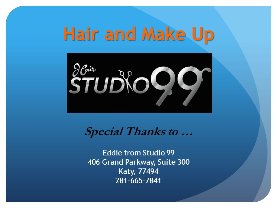 Hair and Make Up Special Thanks to … Eddie from Studio 99 406 Grand Parkway, Suite 300 Katy, 77494 281-665-7841