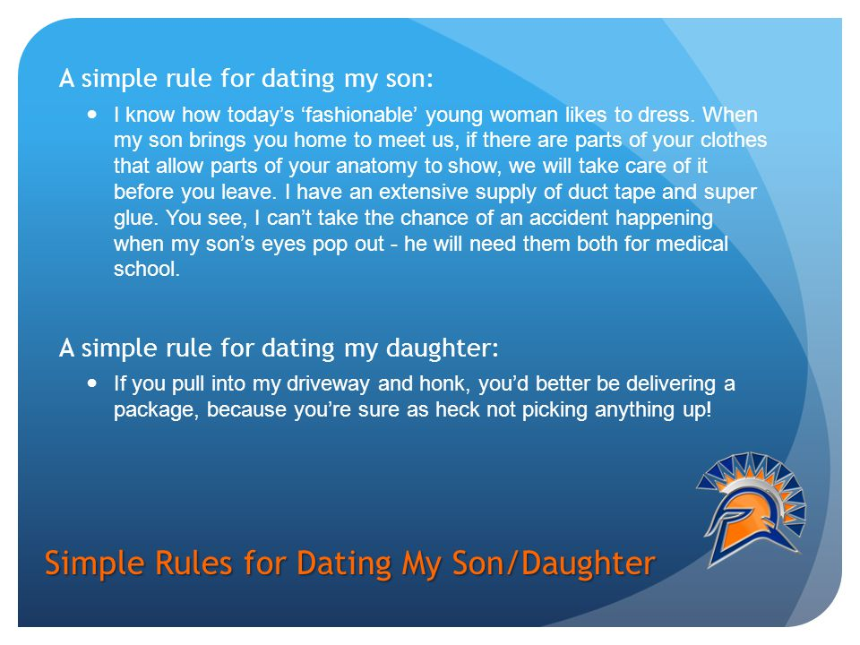 Simple Rules for Dating My Son/Daughter A simple rule for dating my son: I know how today's 'fashionable' young woman likes to dress.