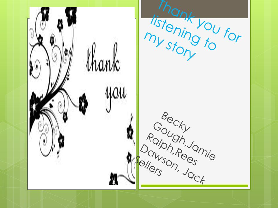 Thank you for listening to my story Becky Gough,Jamie Ralph,Rees Dawson, Jack Sellers