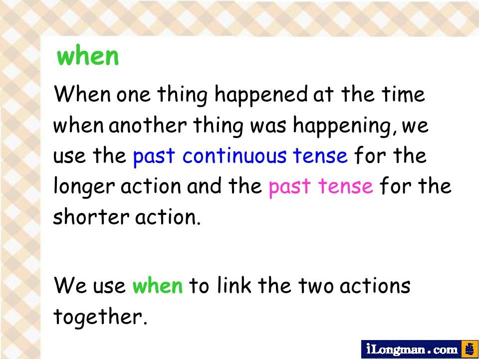 When one thing happened at the time when another thing was happening, we use the past continuous tense for the longer action and the past tense for the shorter action.