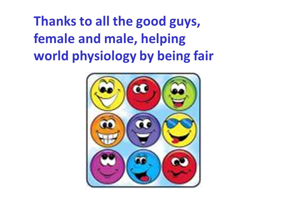 Thanks to all the good guys, female and male, helping world physiology by being fair