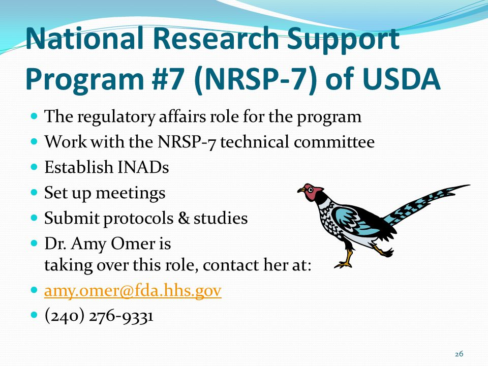 National Research Support Program #7 (NRSP-7) of USDA The regulatory affairs role for the program Work with the NRSP-7 technical committee Establish INADs Set up meetings Submit protocols & studies Dr.