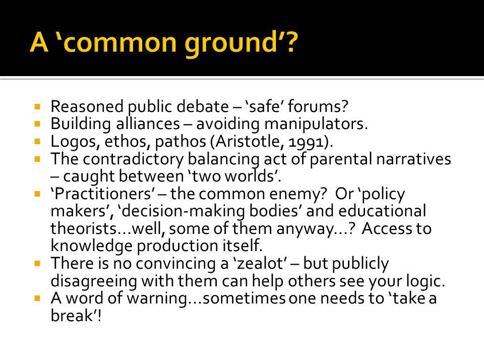  Reasoned public debate – 'safe' forums.  Building alliances – avoiding manipulators.