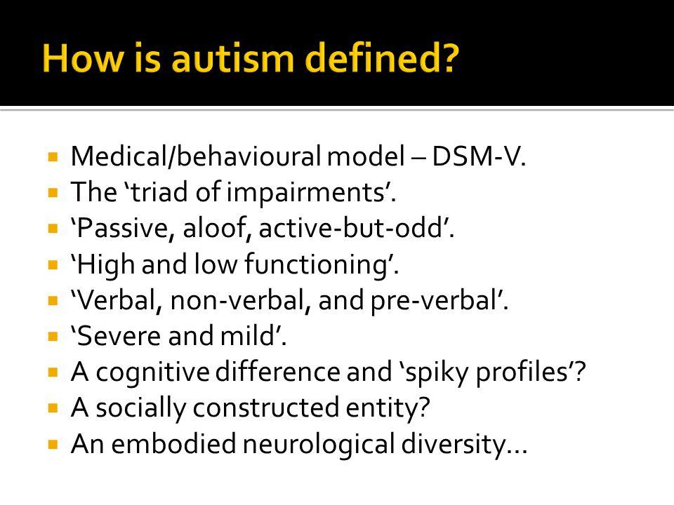  Medical/behavioural model – DSM-V.  The 'triad of impairments'.