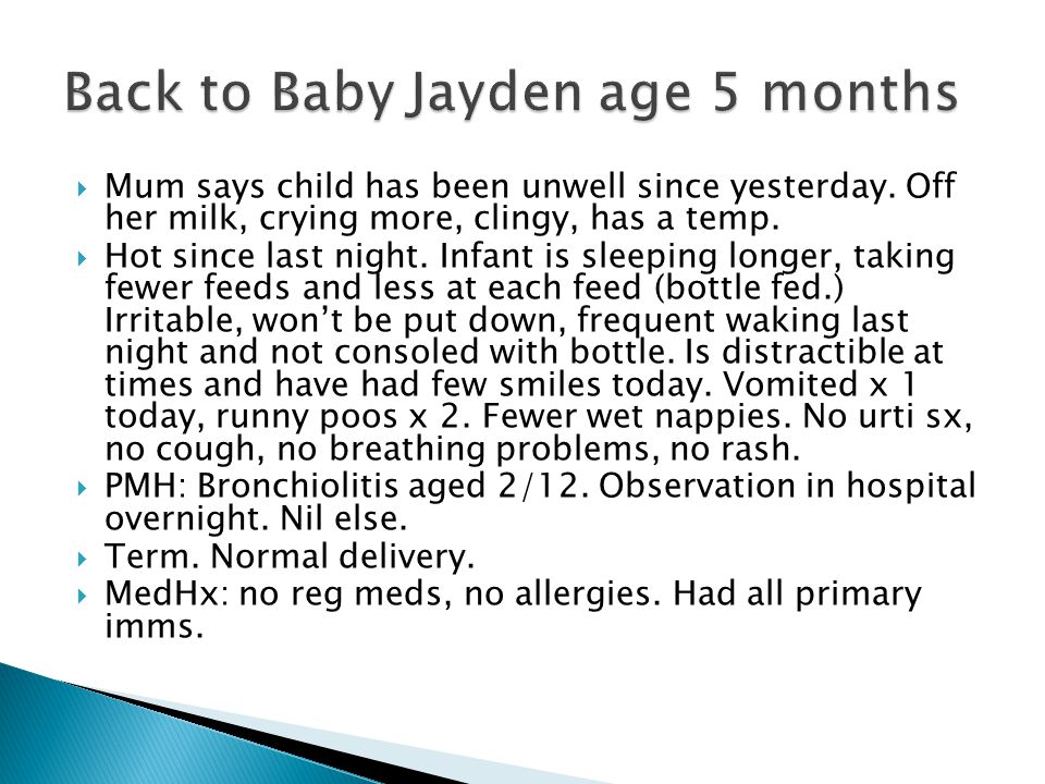  Mum says child has been unwell since yesterday. Off her milk, crying more, clingy, has a temp.