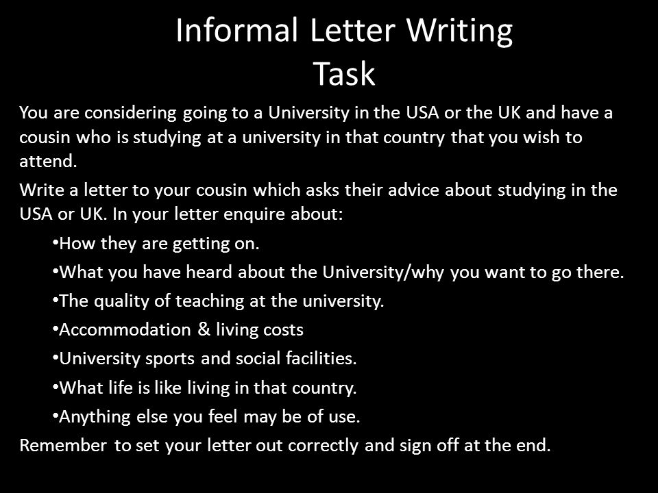 Informal Letter Writing Task You are considering going to a University in the USA or the UK and have a cousin who is studying at a university in that