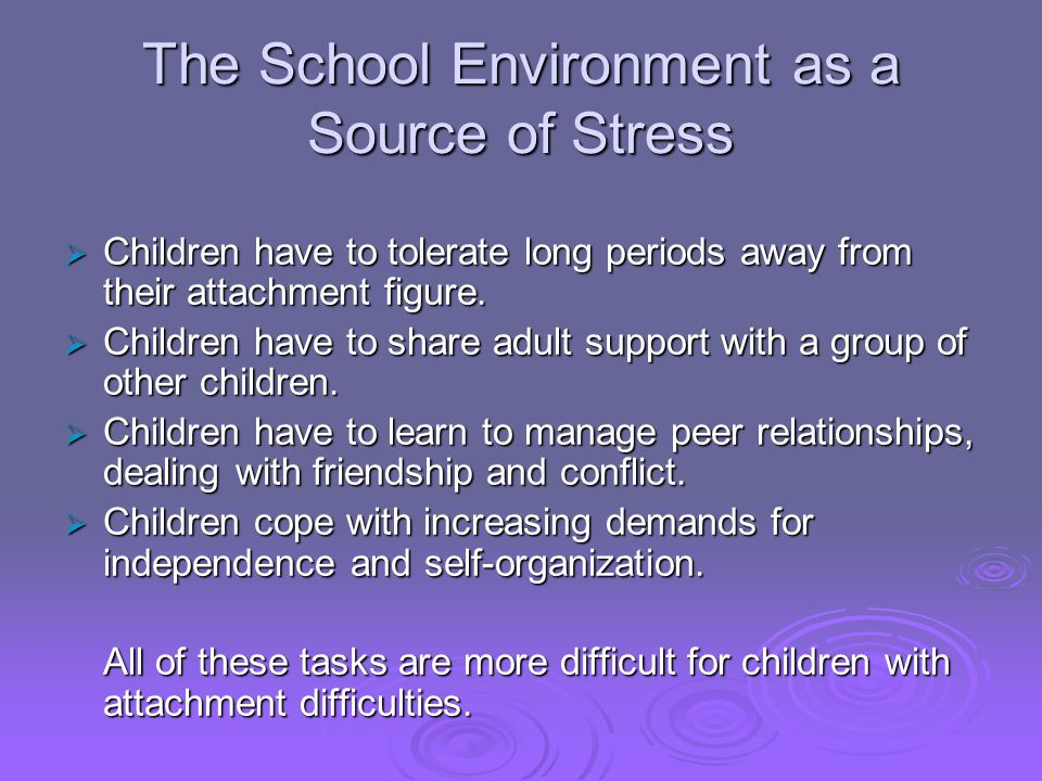  Children have to tolerate long periods away from their attachment figure.  Children have to share adult support with a group of other children.  C