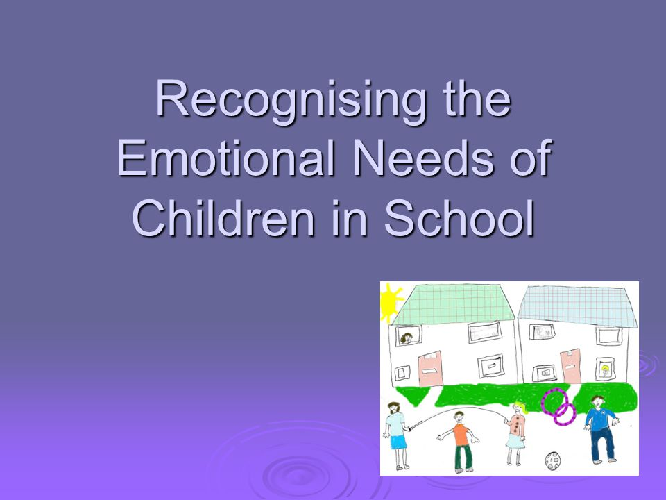 Recognising the Emotional Needs of Children in School