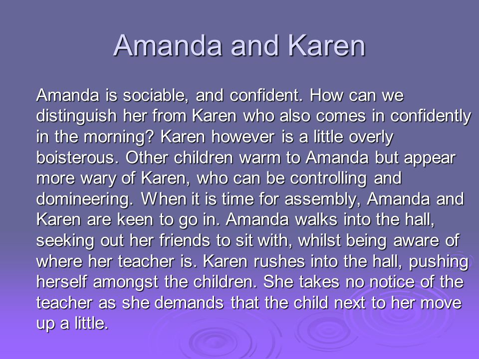 Amanda and Karen Amanda is sociable, and confident. How can we distinguish her from Karen who also comes in confidently in the morning? Karen however