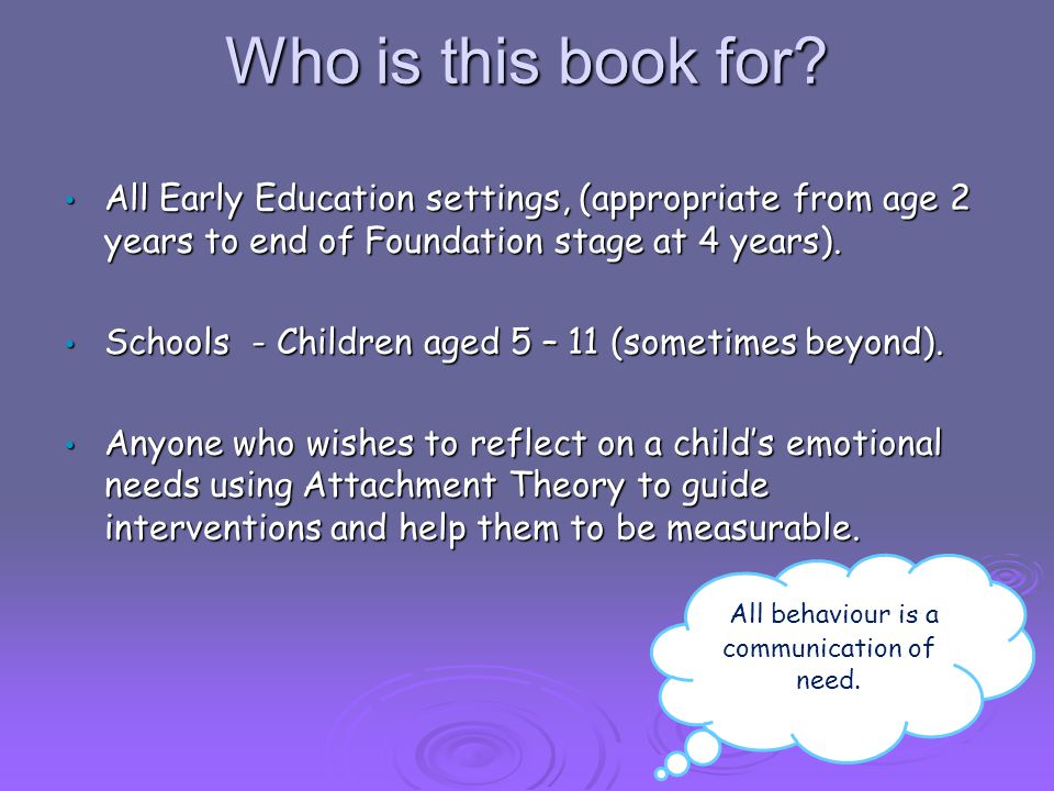 Who is this book for? All Early Education settings, (appropriate from age 2 years to end of Foundation stage at 4 years). All Early Education settings