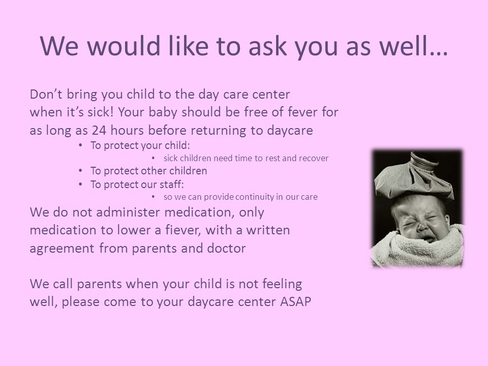 We would like to ask you as well… Don't bring you child to the day care center when it's sick.