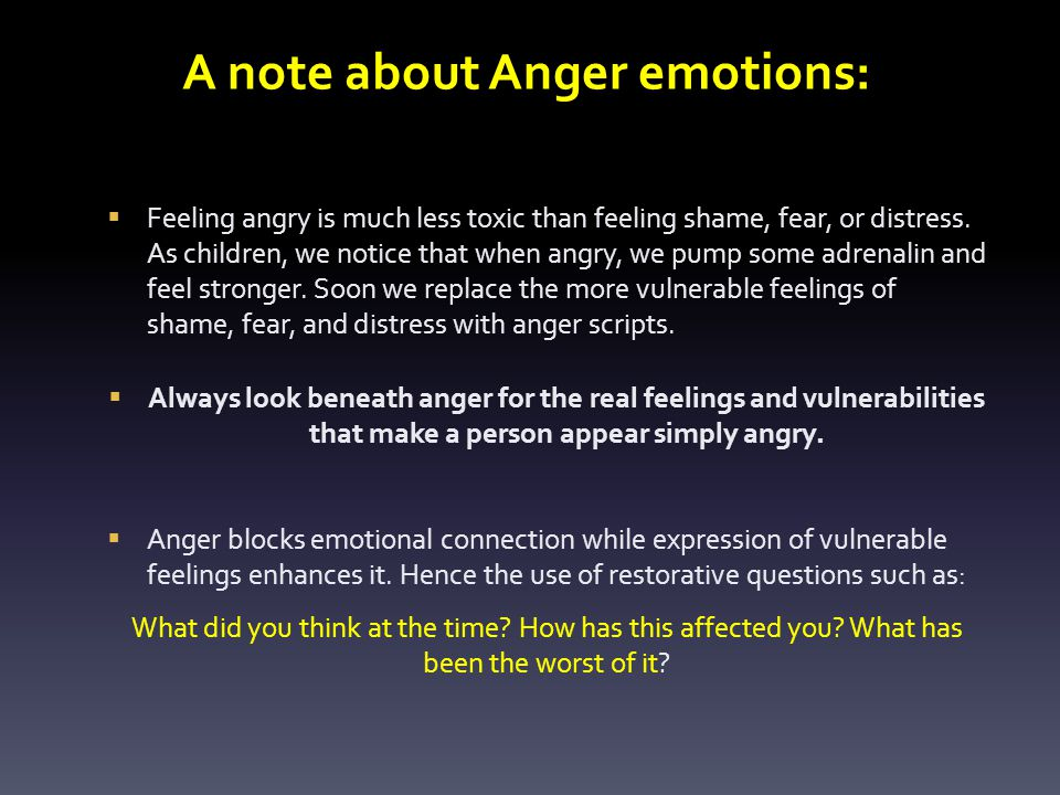 A note about Anger emotions:  Feeling angry is much less toxic than feeling shame, fear, or distress.