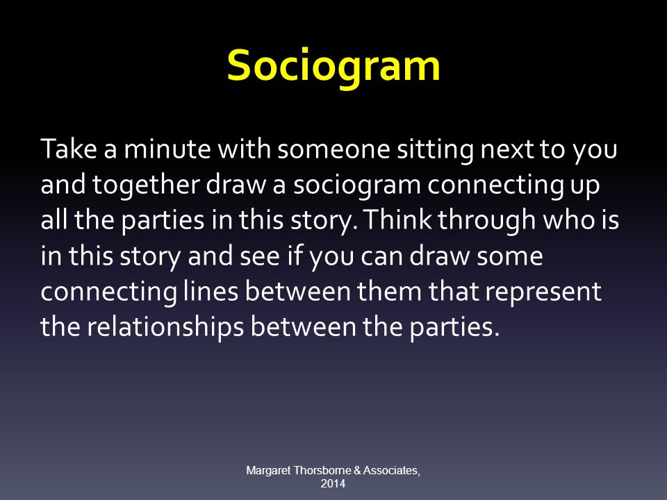 Sociogram Take a minute with someone sitting next to you and together draw a sociogram connecting up all the parties in this story.