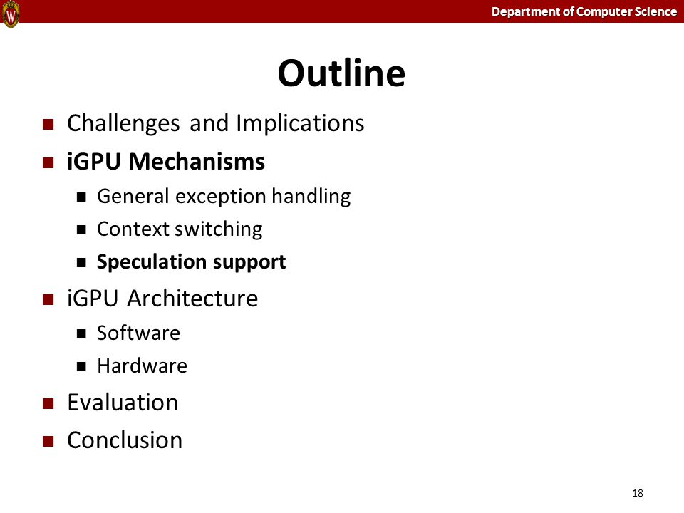 Department of Computer Science Outline Challenges and Implications iGPU Mechanisms General exception handling Context switching Speculation support iG