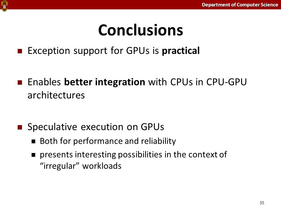 Department of Computer Science Conclusions Exception support for GPUs is practical Enables better integration with CPUs in CPU-GPU architectures Specu
