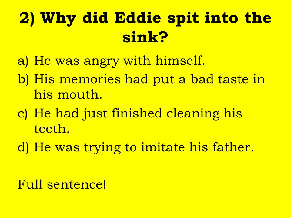 2) Why did Eddie spit into the sink.a)He was angry with himself.