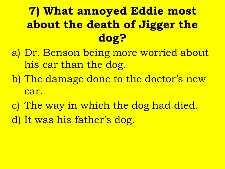 7) What annoyed Eddie most about the death of Jigger the dog.