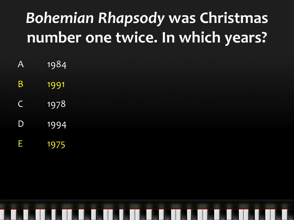 Bohemian Rhapsody was Christmas number one twice. In which years? A1984 B1991 C1978 D1994 E1975