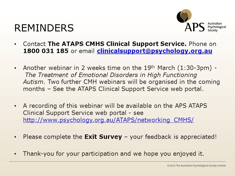 REMINDERS Contact The ATAPS CMHS Clinical Support Service. Phone on 1800 031 185 or email clinicalsupport@psychology.org.auclinicalsupport@psychology.