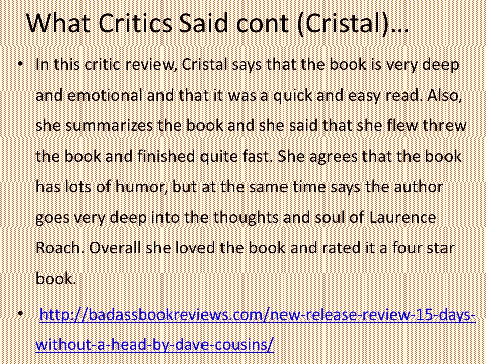 What Critics Said cont (Cristal)… In this critic review, Cristal says that the book is very deep and emotional and that it was a quick and easy read.