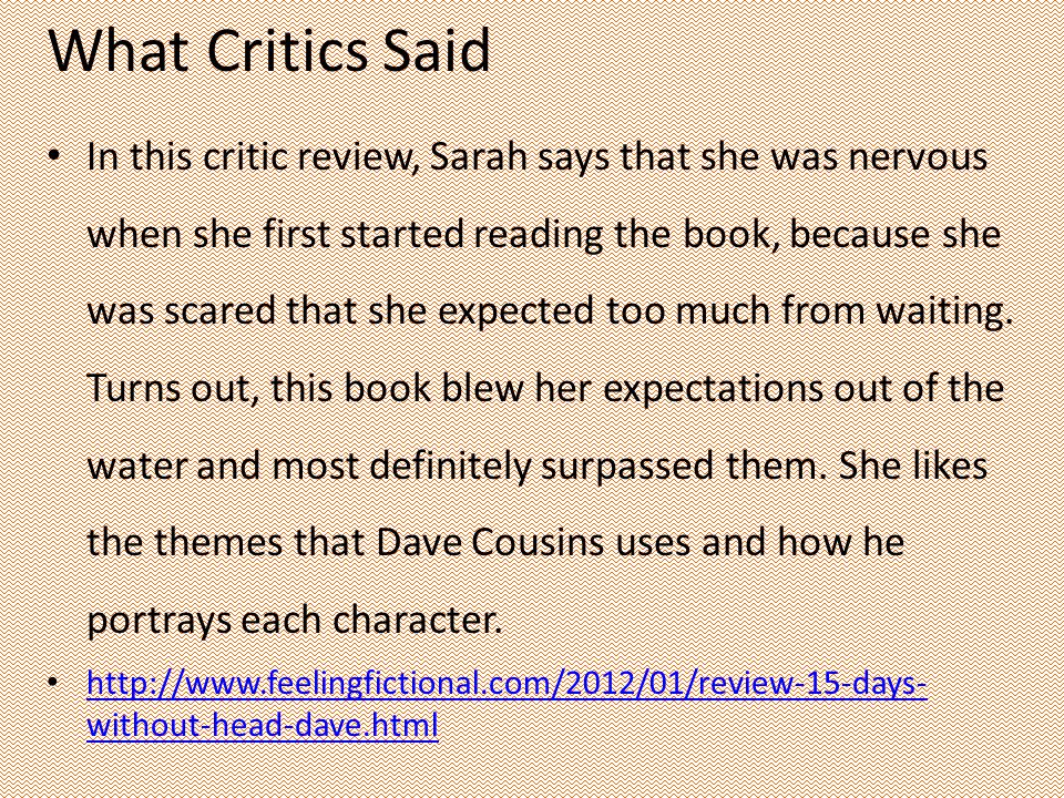 What Critics Said In this critic review, Sarah says that she was nervous when she first started reading the book, because she was scared that she expected too much from waiting.