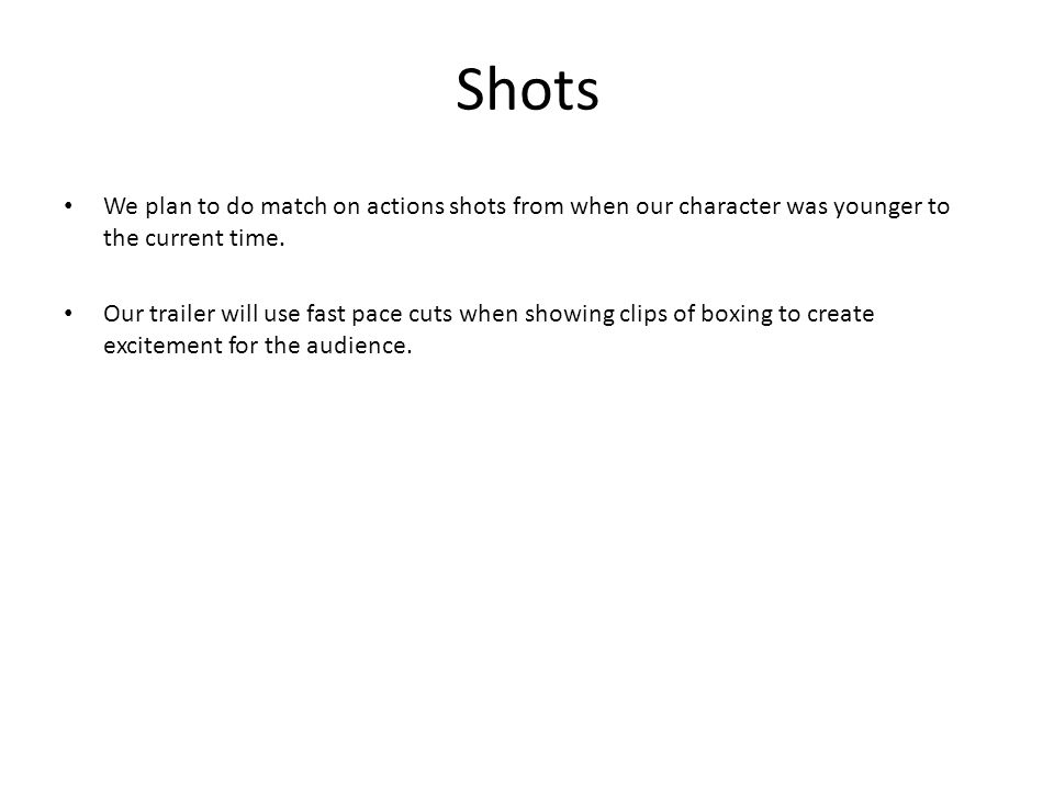 Shots We plan to do match on actions shots from when our character was younger to the current time.