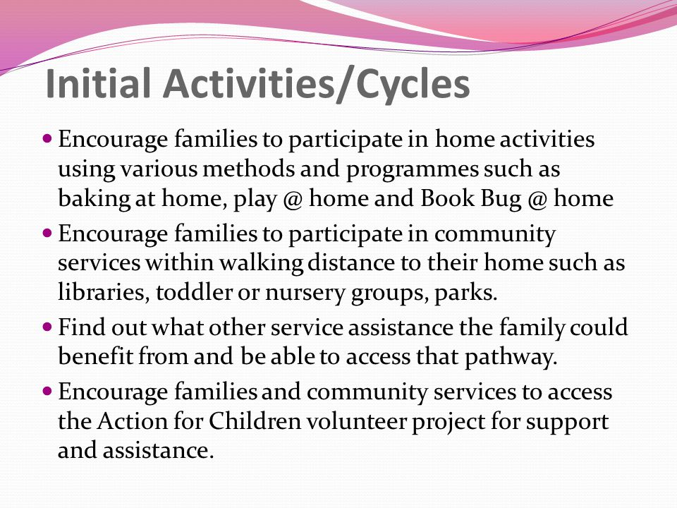 Initial Activities/Cycles Encourage families to participate in home activities using various methods and programmes such as baking at home, play @ hom