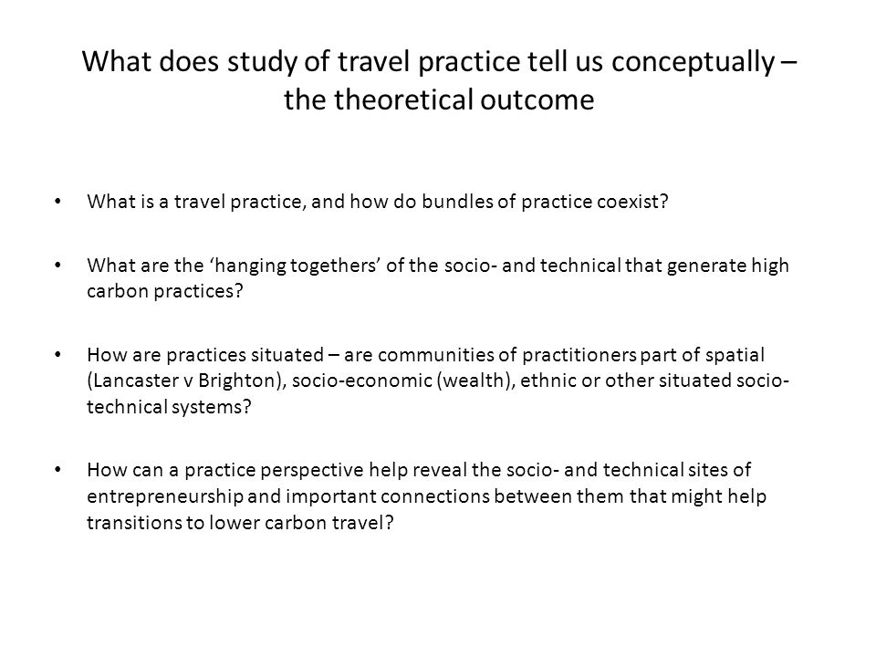 What does study of travel practice tell us conceptually – the theoretical outcome What is a travel practice, and how do bundles of practice coexist.