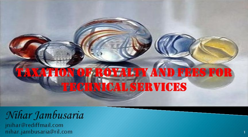 1 Nihar Jambusaria jnihar@rediffmail.com nihar.jambusaria@ril.com TAXATION OF ROYALTY AND FEES FOR TECHNICAL SERVICES